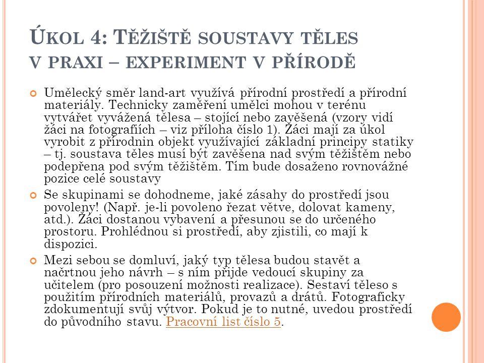 Ú KOL 4: T ĚŽIŠTĚ SOUSTAVY TĚLES V PRAXI – EXPERIMENT V PŘÍRODĚ Umělecký směr land-art využívá přírodní prostředí a přírodní materiály. Technicky zamě