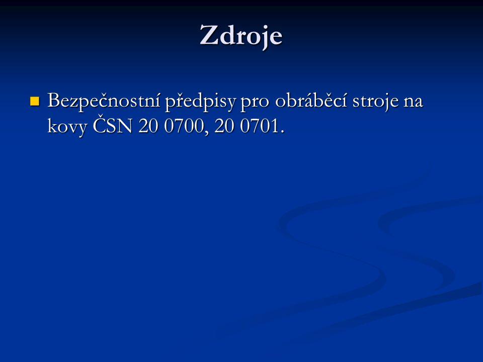 Zdroje Bezpečnostní předpisy pro obráběcí stroje na kovy ČSN 20 0700, 20 0701.