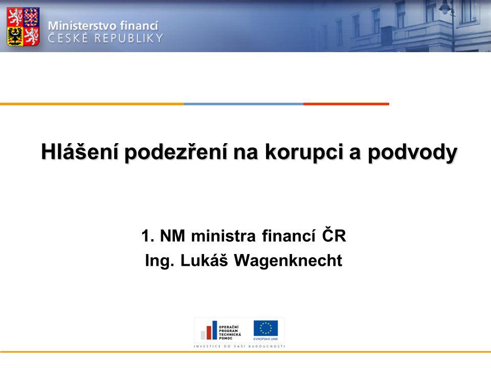 Hlášení podezření na korupci a podvody 1. NM ministra financí ČR Ing. Lukáš Wagenknecht