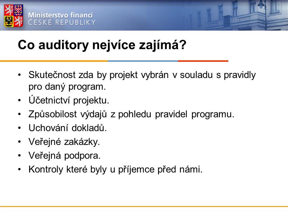 Co auditory nejvíce zajímá? Skutečnost zda by projekt vybrán v souladu s pravidly pro daný program. Účetnictví projektu. Způsobilost výdajů z pohledu