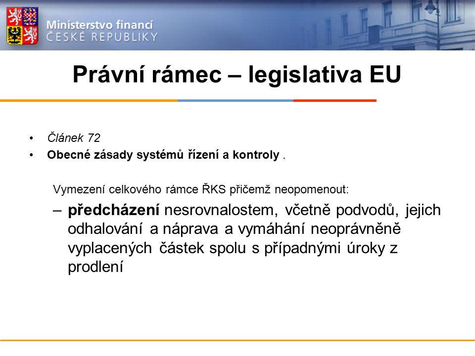 Právní rámec – legislativa EU Článek 72.Obecné zásady systémů řízení a kontroly. Vymezení celkového rámce ŘKS přičemž neopomenout: –předcházení nesrov