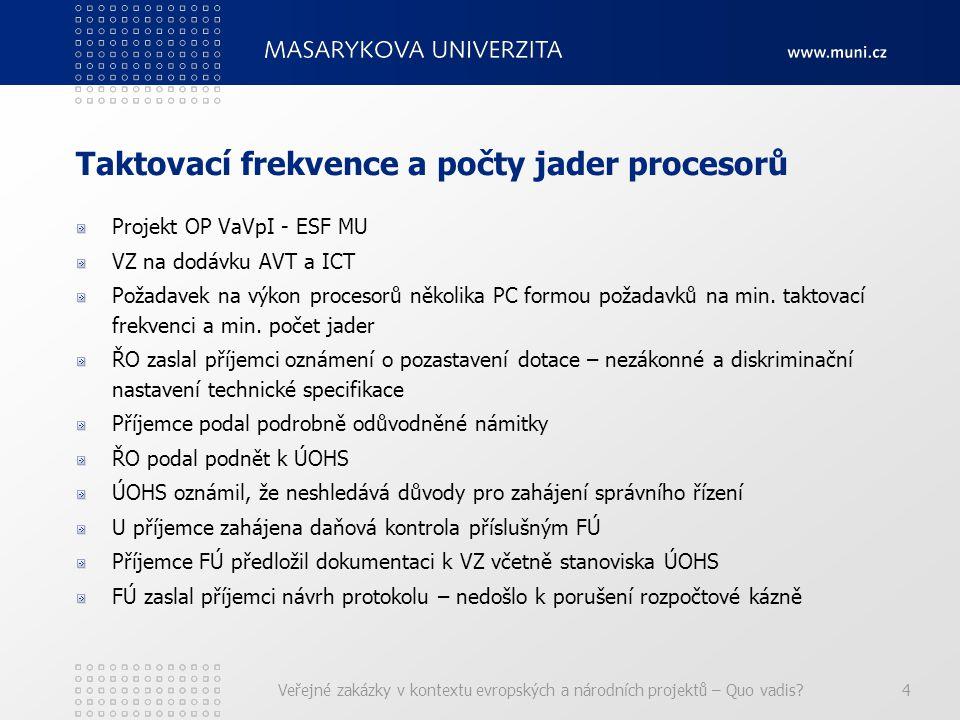 Taktovací frekvence a počty jader procesorů Projekt OP VaVpI - ESF MU VZ na dodávku AVT a ICT Požadavek na výkon procesorů několika PC formou požadavků na min.