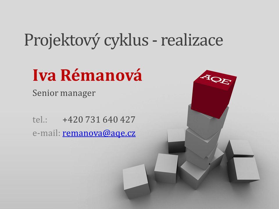 Projektový cyklus - realizace Iva Rémanová Senior manager tel.:+420 731 640 427 e-mail:remanova@aqe.czremanova@aqe.cz