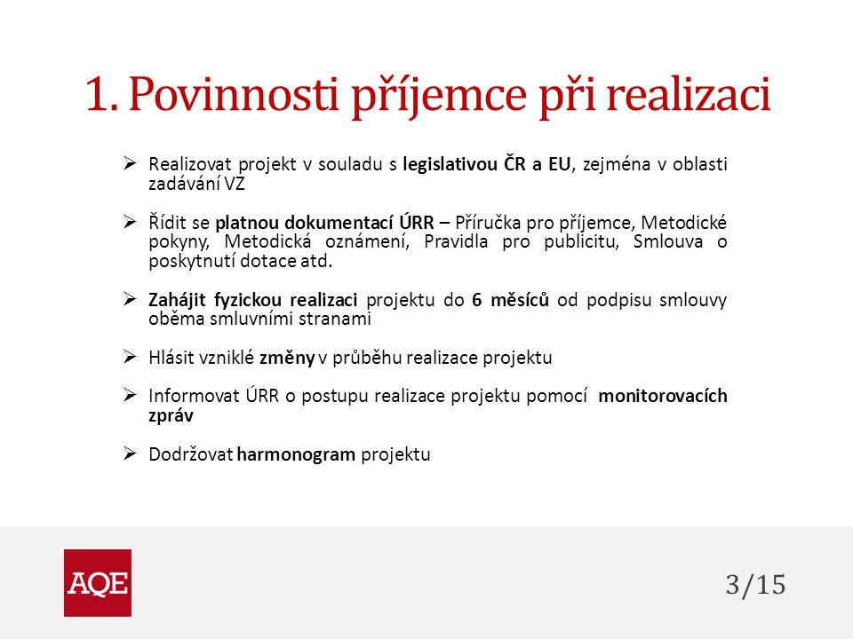 1. Povinnosti příjemce při realizaci  Realizovat projekt v souladu s legislativou ČR a EU, zejména v oblasti zadávání VZ  Řídit se platnou dokumenta