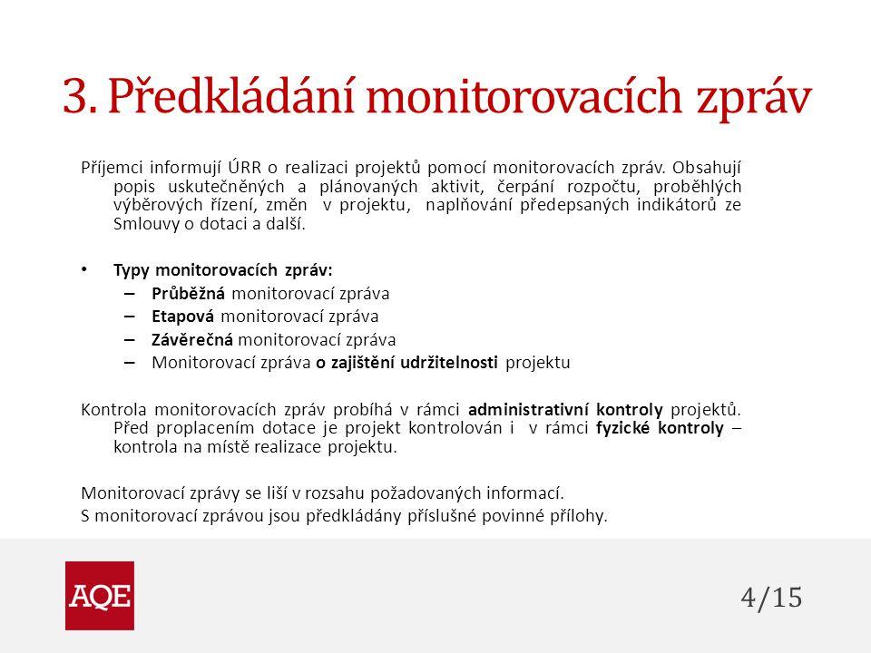 3. Předkládání monitorovacích zpráv Příjemci informují ÚRR o realizaci projektů pomocí monitorovacích zpráv. Obsahují popis uskutečněných a plánovanýc