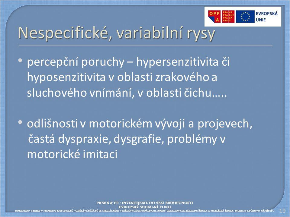 19 Nespecifické, variabilní rysy percepční poruchy – hypersenzitivita či hyposenzitivita v oblasti zrakového a sluchového vnímání, v oblasti čichu…..