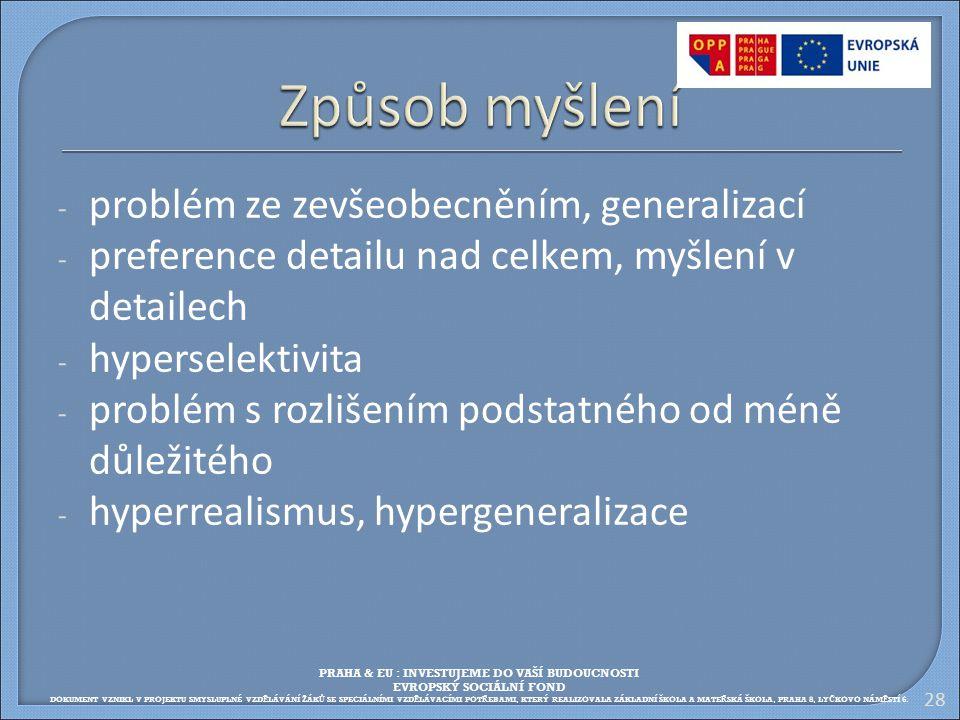 - problém ze zevšeobecněním, generalizací - preference detailu nad celkem, myšlení v detailech - hyperselektivita - problém s rozlišením podstatného o