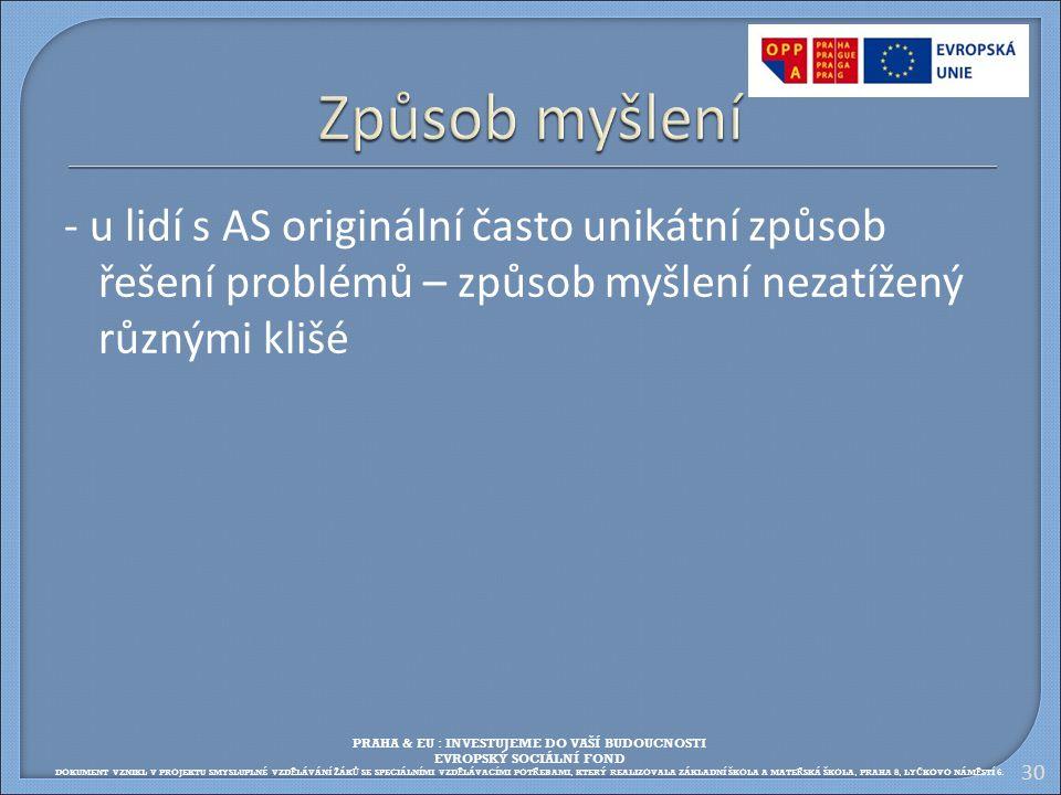- u lidí s AS originální často unikátní způsob řešení problémů – způsob myšlení nezatížený různými klišé 30 PRAHA & EU : INVESTUJEME DO VAŠÍ BUDOUCNOS