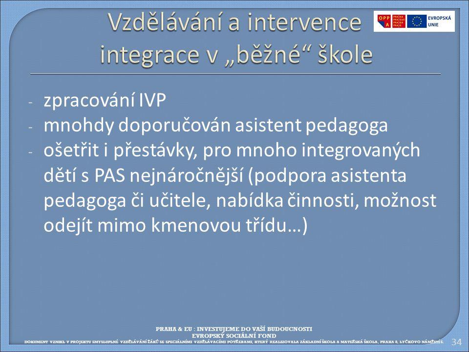 - zpracování IVP - mnohdy doporučován asistent pedagoga - ošetřit i přestávky, pro mnoho integrovaných dětí s PAS nejnáročnější (podpora asistenta ped