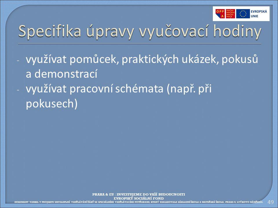 - využívat pomůcek, praktických ukázek, pokusů a demonstrací - využívat pracovní schémata (např. při pokusech) 49 PRAHA & EU : INVESTUJEME DO VAŠÍ BUD