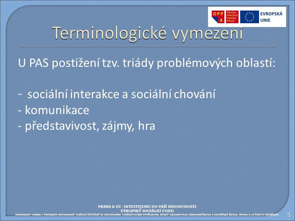 U PAS postižení tzv. triády problémových oblastí: - sociální interakce a sociální chování - komunikace - představivost, zájmy, hra 5 PRAHA & EU : INVE