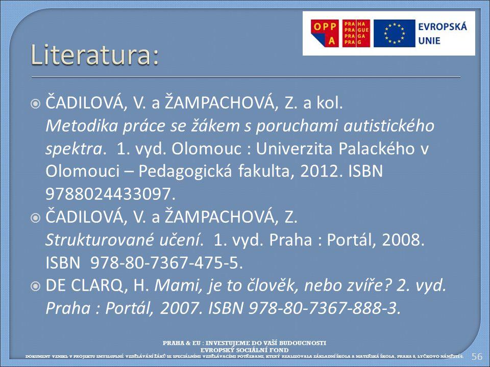  ČADILOVÁ, V. a ŽAMPACHOVÁ, Z. a kol. Metodika práce se žákem s poruchami autistického spektra. 1. vyd. Olomouc : Univerzita Palackého v Olomouci – P