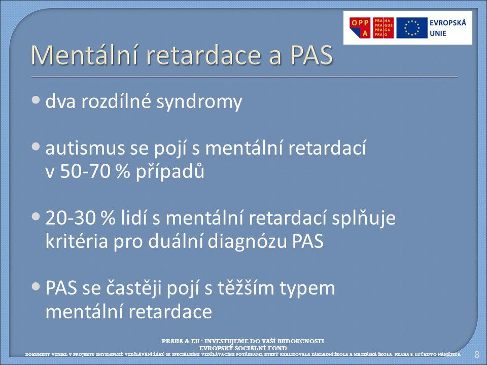 8 Mentální retardace a PAS dva rozdílné syndromy autismus se pojí s mentální retardací v 50-70 % případů 20-30 % lidí s mentální retardací splňuje kri