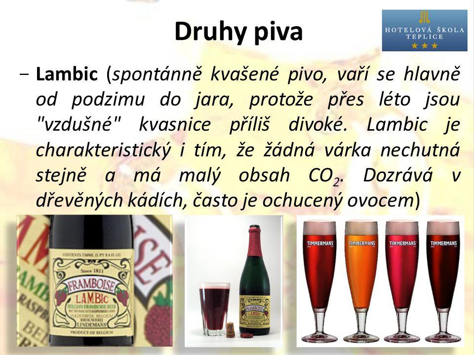 Druhy piva  Lambic (spontánně kvašené pivo, vaří se hlavně od podzimu do jara, protože přes léto jsou vzdušné kvasnice příliš divoké.