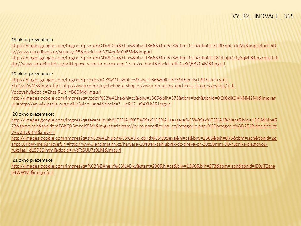 18.okno prezentace: http://images.google.com/imgres?q=vrta%C4%8Dka&hl=cs&biw=1366&bih=673&tbm=isch&tbnid=8lJ0lKnbJrYIqM:&imgrefurl=htt p://www.naradiw