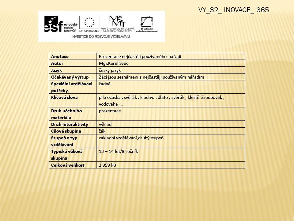 AnotacePrezentace nejčastěji používaného nářadí AutorMgr.Karel Švec Jazykčeský jazyk Očekávaný výstupŽáci jsou seznámení s nejčastěji používaným nářad