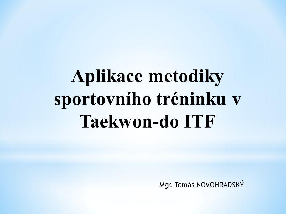 Aplikace metodiky sportovního tréninku v Taekwon-do ITF Mgr. Tomáš NOVOHRADSKÝ