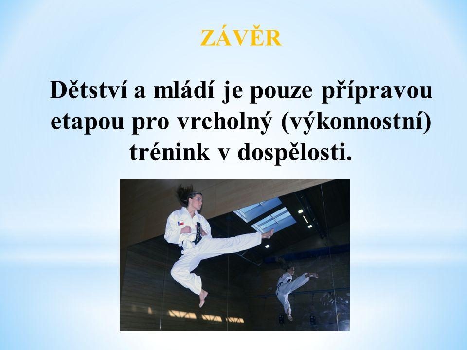 ZÁVĚR Dětství a mládí je pouze přípravou etapou pro vrcholný (výkonnostní) trénink v dospělosti.