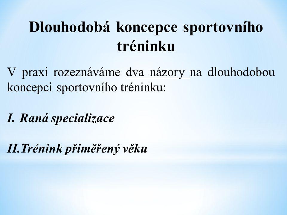 Dlouhodobá koncepce sportovního tréninku V praxi rozeznáváme dva názory na dlouhodobou koncepci sportovního tréninku: I.Raná specializace II.Trénink p