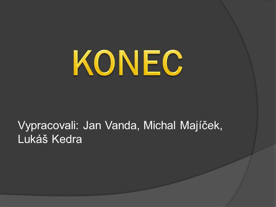 Vypracovali: Jan Vanda, Michal Majíček, Lukáš Kedra