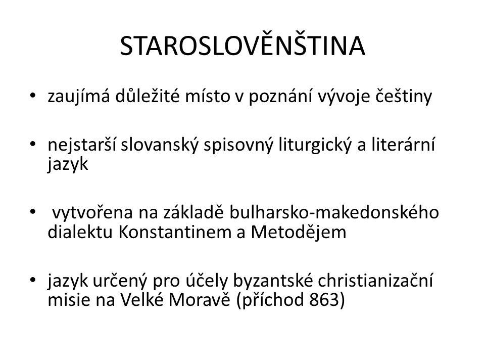 STAROSLOVĚNŠTINA nejstarší staroslověnské památky psány hlaholicí mladší texty cyrilicí z cyrilice se později vyvinula azbuka = sestra, nikoli matka slovanských jazyků!