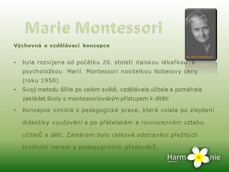 Výchovná a vzdělávací koncepce byla rozvíjena od počátku 20. století italskou lékařkou a psycholožkou Marií Montessori nositelkou Nobelovy ceny (roku