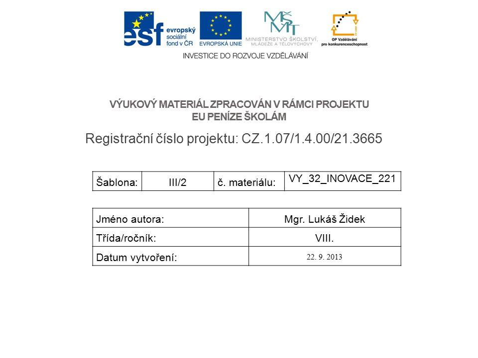 VÝUKOVÝ MATERIÁL ZPRACOVÁN V RÁMCI PROJEKTU EU PENÍZE ŠKOLÁM Registrační číslo projektu: CZ.1.07/1.4.00/21.3665 Šablona:III/2č.