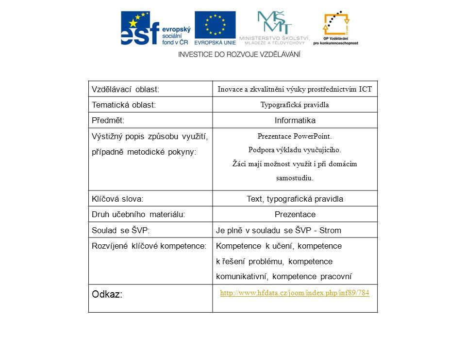 Vzdělávací oblast: Inovace a zkvalitnění výuky prostřednictvím ICT Tematická oblast: Typografická pravidla Předmět:Informatika Výstižný popis způsobu využití, případně metodické pokyny: Prezentace PowerPoint.