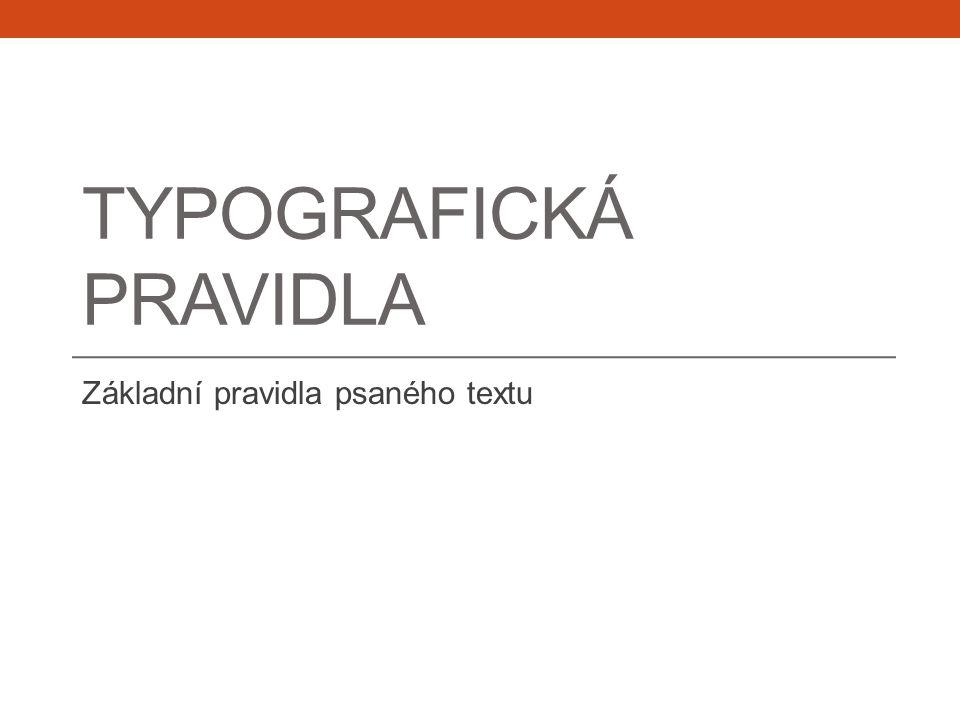 Typografická pravidla Psaní textu a především jeho úprava se řídí základními typografickými pravidly.