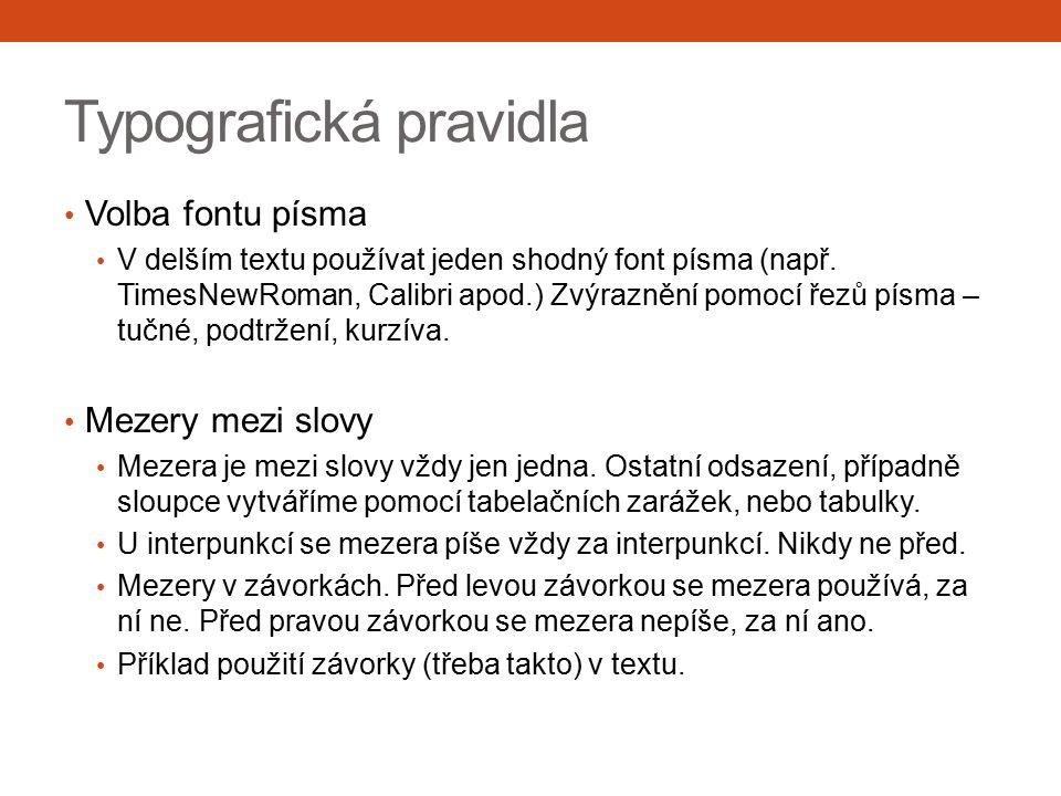 Typografická pravidla Volba fontu písma V delším textu používat jeden shodný font písma (např. TimesNewRoman, Calibri apod.) Zvýraznění pomocí řezů pí
