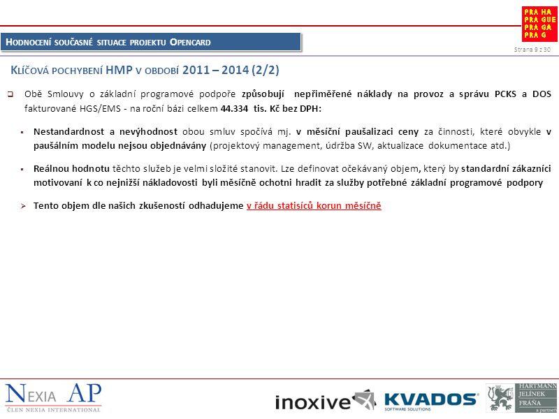 Strana 9 z 30 H ODNOCENÍ SOUČASNÉ SITUACE PROJEKTU O PENCARD  Obě Smlouvy o základní programové podpoře způsobují nepřiměřené náklady na provoz a správu PCKS a DOS fakturované HGS/EMS - na roční bázi celkem 44.334 tis.