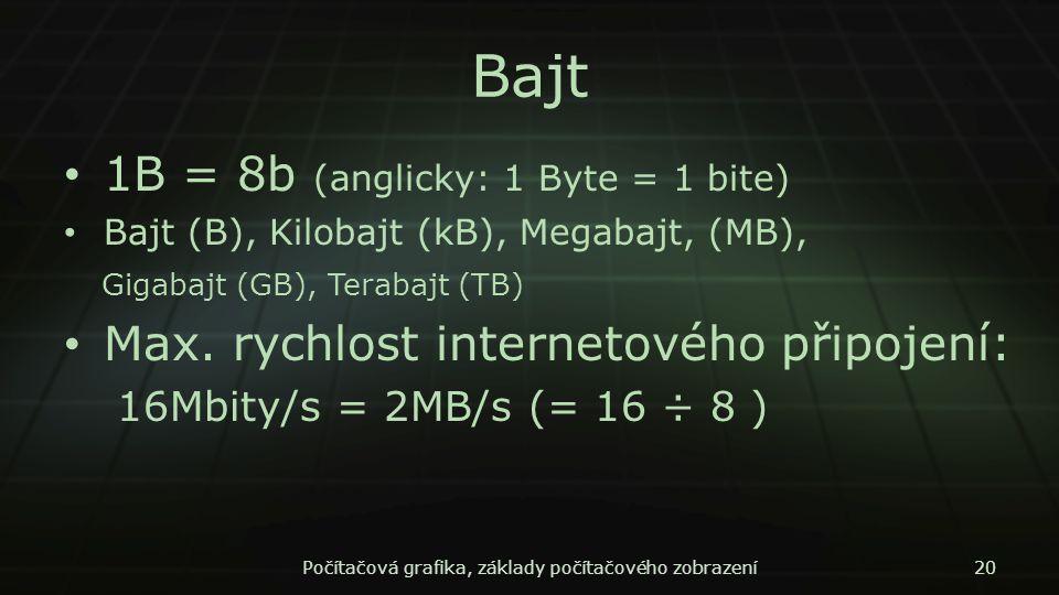 Bajt 1B = 8b (anglicky: 1 Byte = 1 bite) Bajt (B), Kilobajt (kB), Megabajt, (MB), Gigabajt (GB), Terabajt (TB) Max. rychlost internetového připojení:
