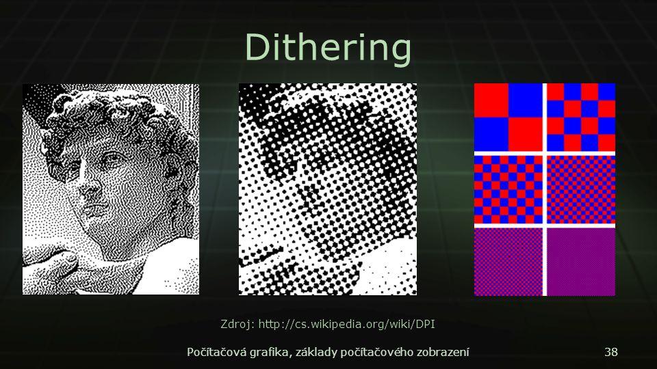 Dithering Počítačová grafika, základy počítačového zobrazení38 Zdroj: http://cs.wikipedia.org/wiki/DPI