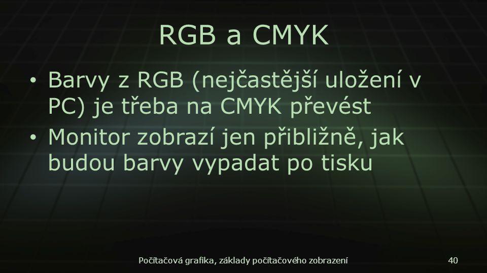 RGB a CMYK Barvy z RGB (nejčastější uložení v PC) je třeba na CMYK převést Monitor zobrazí jen přibližně, jak budou barvy vypadat po tisku Počítačová