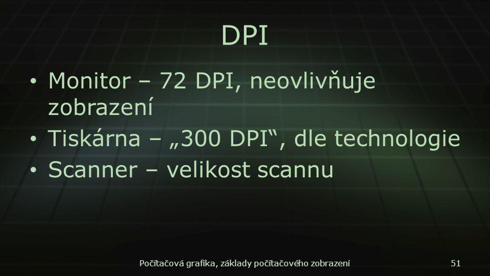 """DPI Monitor – 72 DPI, neovlivňuje zobrazení Tiskárna – """"300 DPI"""", dle technologie Scanner – velikost scannu Počítačová grafika, základy počítačového z"""