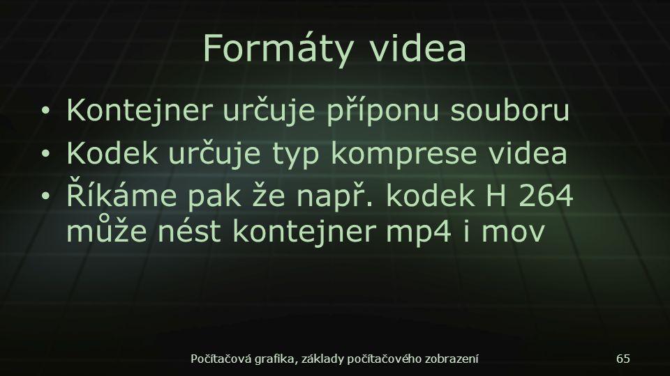 Formáty videa Kontejner určuje příponu souboru Kodek určuje typ komprese videa Říkáme pak že např. kodek H 264 může nést kontejner mp4 i mov Počítačov
