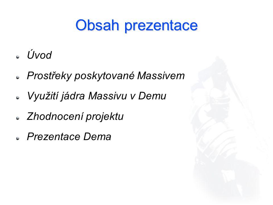 Obsah prezentace Úvod Prostřeky poskytované Massivem Využití jádra Massivu v Demu Zhodnocení projektu Prezentace Dema