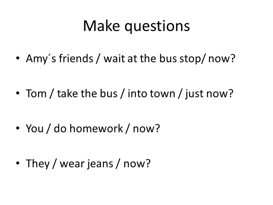 Make questions Amy´s friends / wait at the bus stop/ now.
