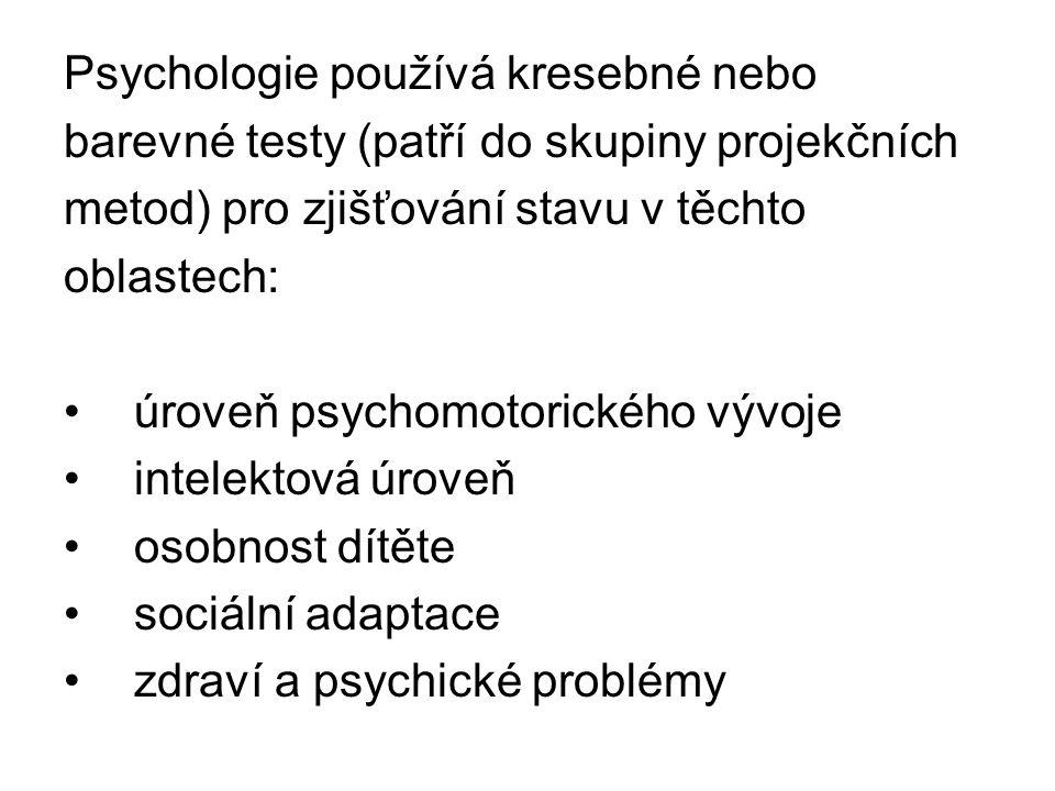 Psychologie používá kresebné nebo barevné testy (patří do skupiny projekčních metod) pro zjišťování stavu v těchto oblastech: úroveň psychomotorického