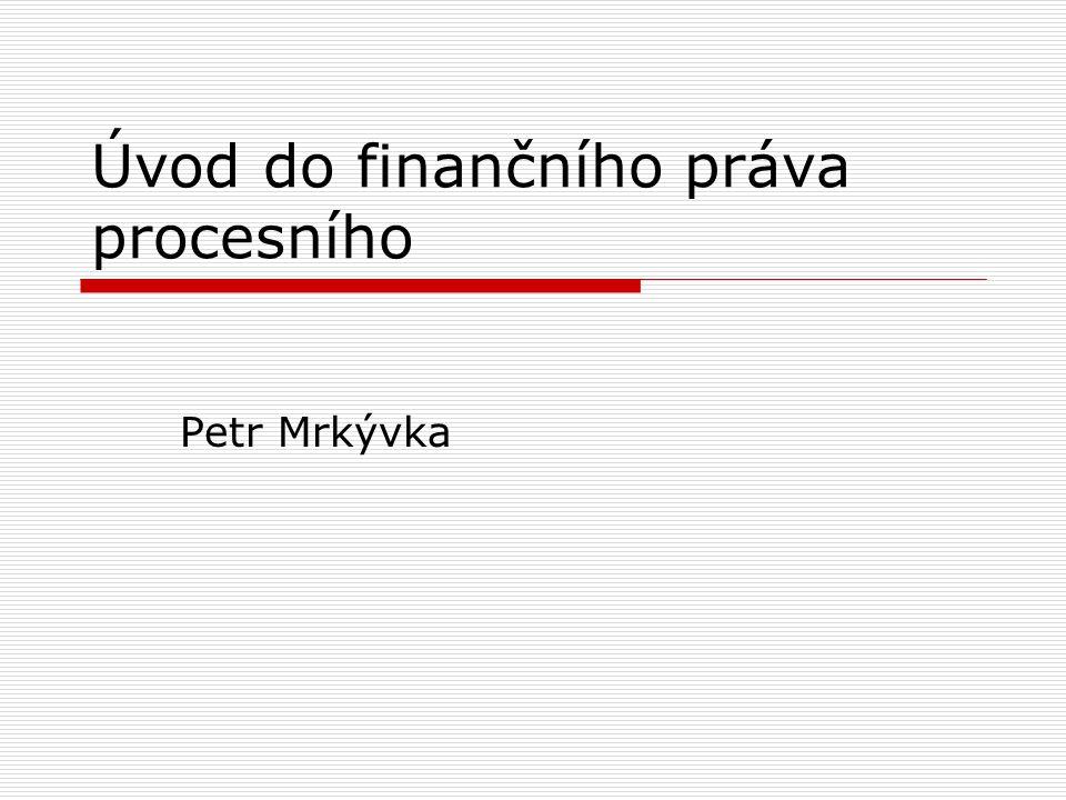 Úvod do finančního práva procesního Petr Mrkývka