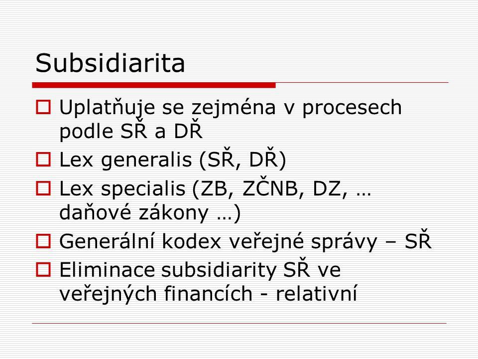 Subsidiarita  Uplatňuje se zejména v procesech podle SŘ a DŘ  Lex generalis (SŘ, DŘ)  Lex specialis (ZB, ZČNB, DZ, … daňové zákony …)  Generální k