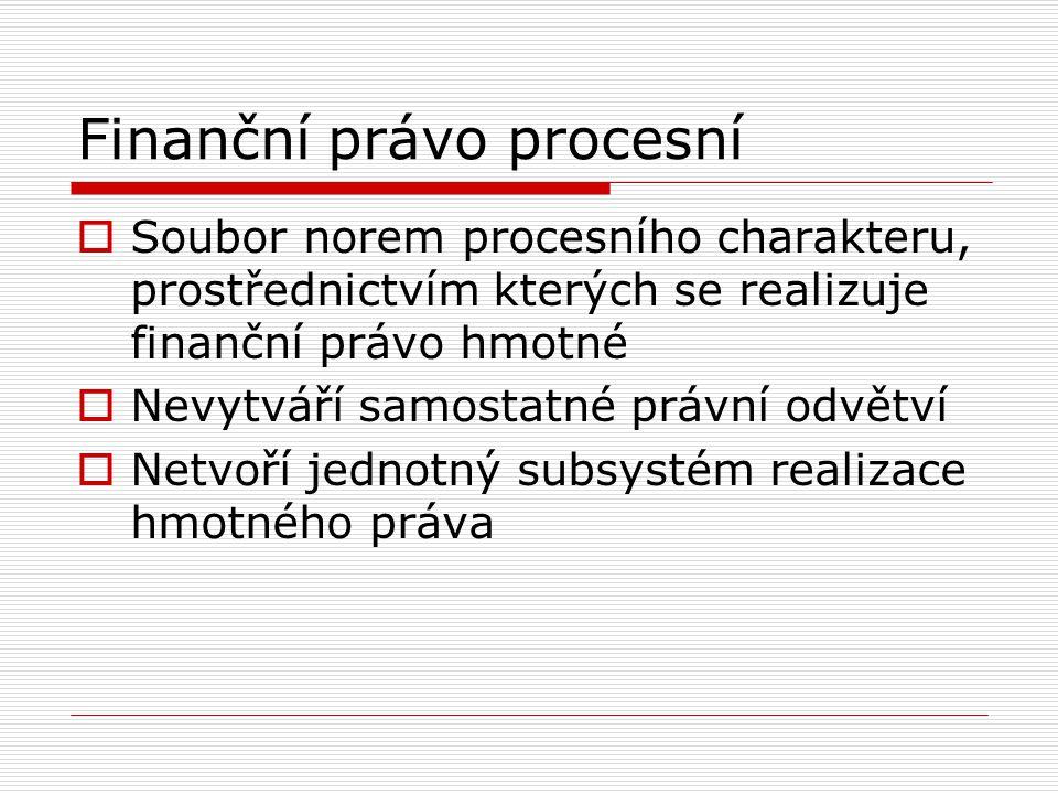 Formy procesu  Kritérium přímého uplatnění finanční správy  Neadministrativní procesy  Administrativní procesy