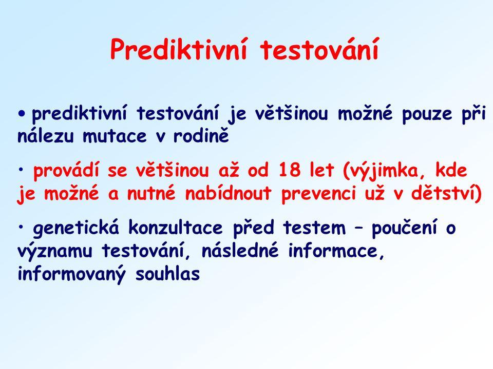 Prediktivní testování prediktivní testování je většinou možné pouze při nálezu mutace v rodině provádí se většinou až od 18 let (výjimka, kde je možné
