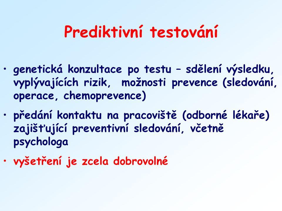 Prediktivní testování genetická konzultace po testu – sdělení výsledku, vyplývajících rizik, možnosti prevence (sledování, operace, chemoprevence) pře