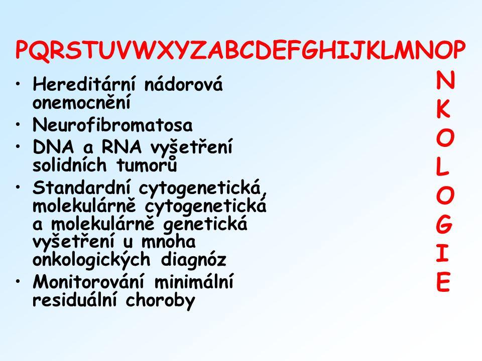 PQRSTUVWXYZABCDEFGHIJKLMNOP Hereditární nádorová onemocnění Neurofibromatosa DNA a RNA vyšetření solidních tumorů Standardní cytogenetická, molekulárn