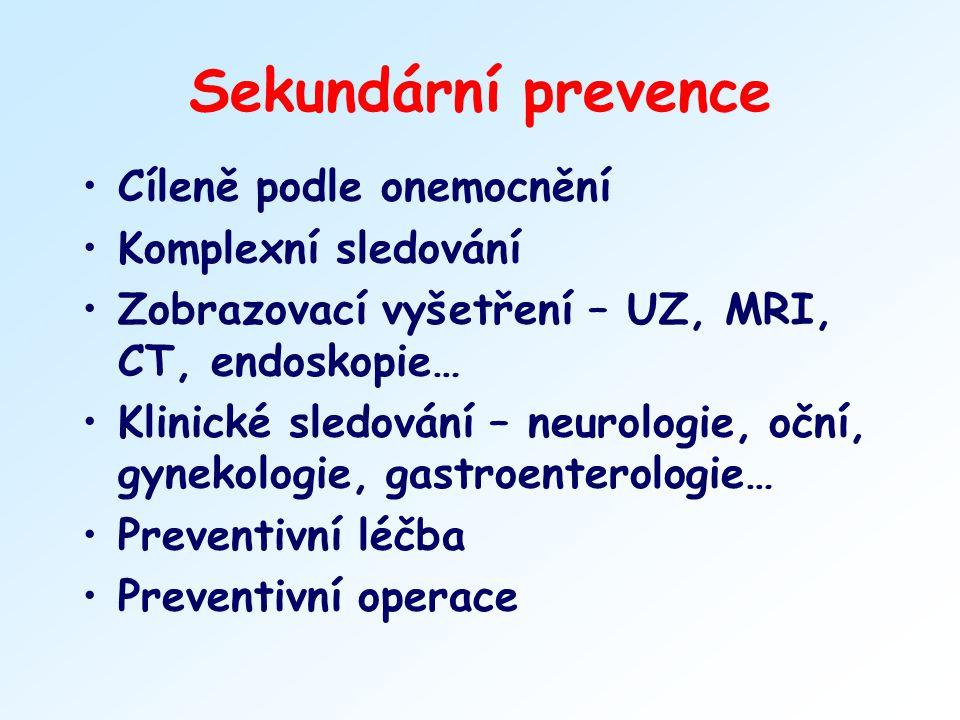 Sekundární prevence Cíleně podle onemocnění Komplexní sledování Zobrazovací vyšetření – UZ, MRI, CT, endoskopie… Klinické sledování – neurologie, oční
