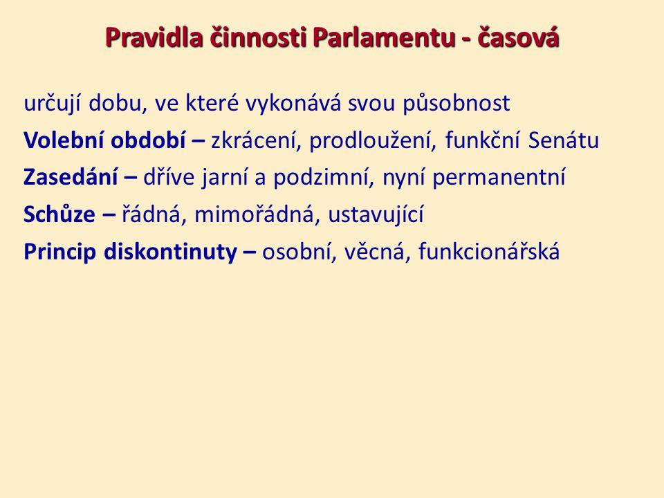 Pravidla činnosti Parlamentu - časová určují dobu, ve které vykonává svou působnost Volební období – zkrácení, prodloužení, funkční Senátu Zasedání – dříve jarní a podzimní, nyní permanentní Schůze – řádná, mimořádná, ustavující Princip diskontinuty – osobní, věcná, funkcionářská
