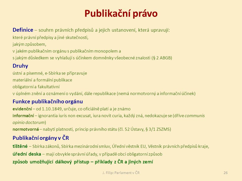 J. Filip: Parlament v ČR26 Publikační právo Definice – souhrn právních předpisů a jejich ustanovení, která upravují: které právní předpisy a jiné skut