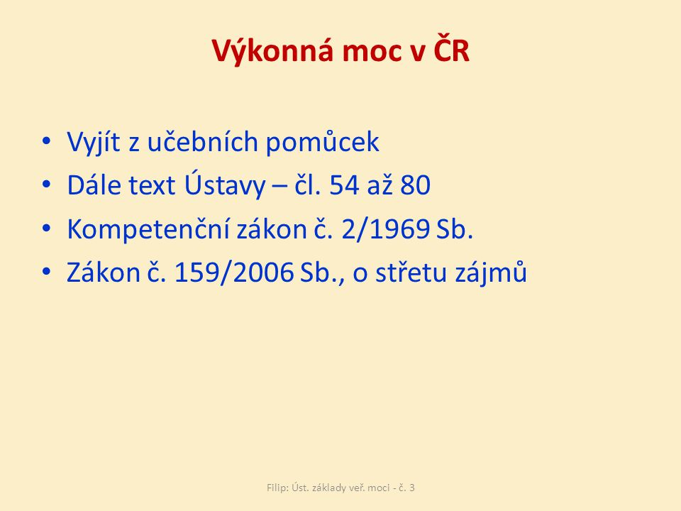 Výkonná moc v ČR Vyjít z učebních pomůcek Dále text Ústavy – čl.
