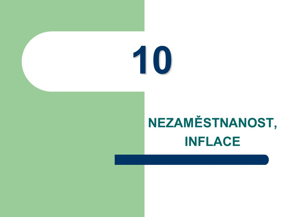 10 NEZAMĚSTNANOST, INFLACE